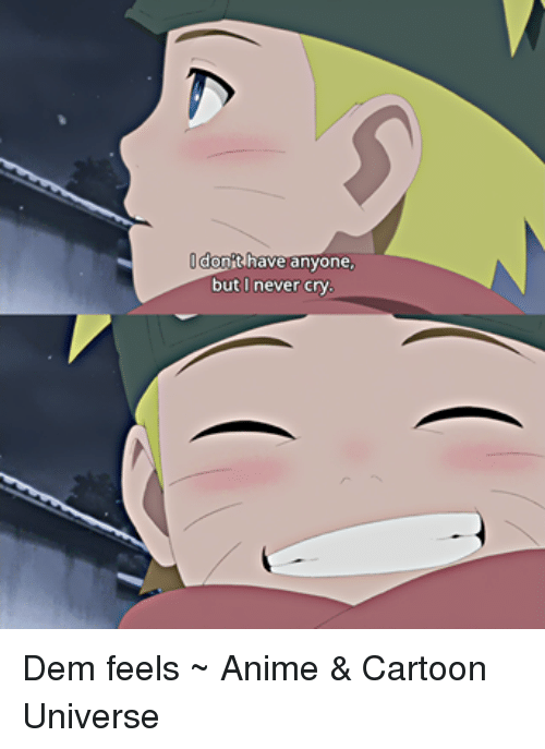 Dem Feels: t have anyone  but I never cry Dem feels  ~ Anime & Cartoon Universe