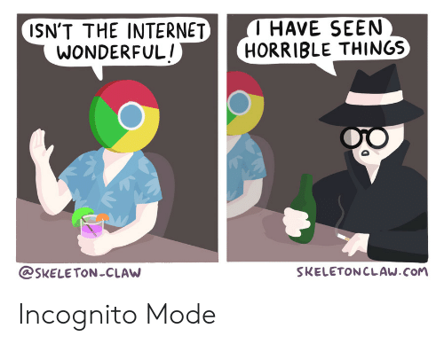 Incognito Mode: T HAVE SEEN  HORRIBLE THINGS  ISN'T THE INTERNET  WONDERFUL!  SKELETONCLAW  SKELETONCLAW.COM Incognito Mode