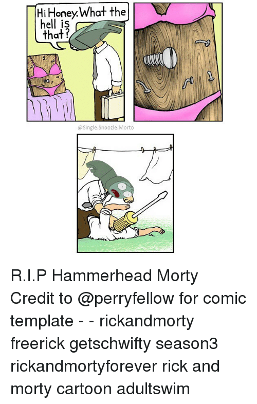 Memes, Rick and Morty, and Cartoon: T Hi one  What the  hell is  that?  Single Morto R.I.P Hammerhead Morty Credit to @perryfellow for comic template - - rickandmorty freerick getschwifty season3 rickandmortyforever rick and morty cartoon adultswim