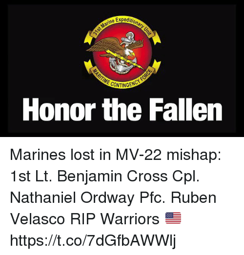 Memes, Lost, and Cross: t Marine Ex  Honor the Fallen Marines lost in MV-22 mishap: 1st Lt. Benjamin Cross Cpl. Nathaniel Ordway Pfc. Ruben Velasco RIP Warriors 🇺🇸 https://t.co/7dGfbAWWlj