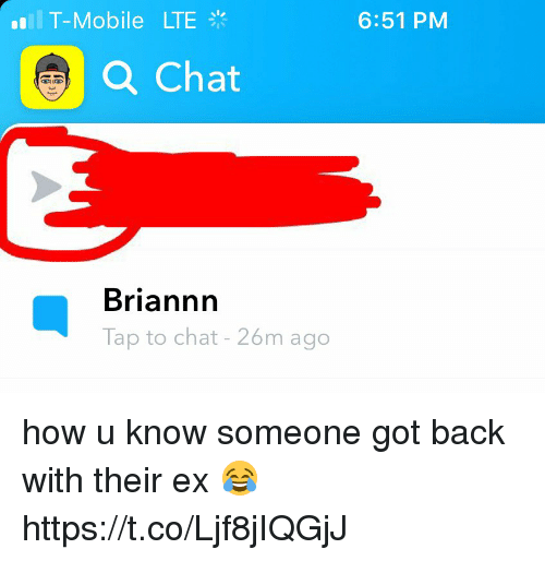 Funny, T-Mobile, and Chat: T-Mobile  LTE  6:51 PM  Q Chat  Briannn  Tap to chat - 26m ago how u know someone got back with their ex 😂 https://t.co/Ljf8jIQGjJ