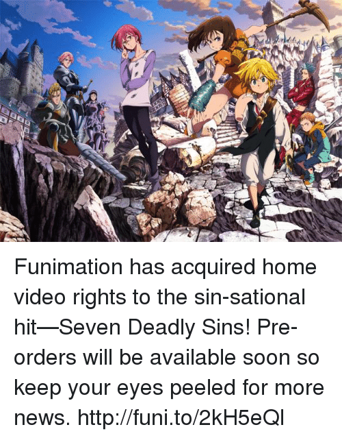 funy: t pr Funimation has acquired home video rights to the sin-sational hit—Seven Deadly Sins! Pre-orders will be available soon so keep your eyes peeled for more news.    http://funi.to/2kH5eQl