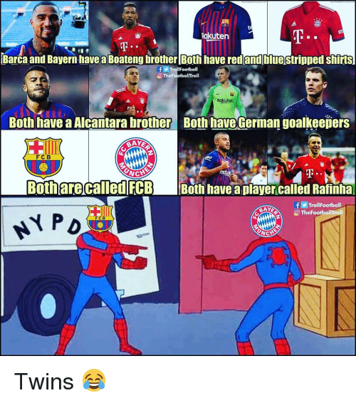 fcb: T.  Rakuten  Barca and Bayern have a Boateng brother Both have red and bluestripped shirts  TrollFootball  TheFootballTroll  Rakuten  Both have a Alcantara brother  Both have German goalkeeņers  FC B  Botharecalled FCB Both have a player called Rafinha  f圖TrollFootball  O TheFootballTroll  FCB Twins 😂