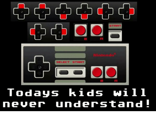 Memes, Kids, and Never: T  td  START  Nintuade  SELECT START  Todays kids will  never understand!