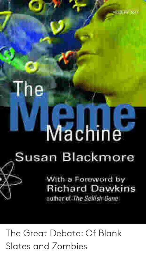 Susan Blackmore: T  The  Meme  Machine  Susan Blackmore  With a Foreword by  Richard Dawkins  authorit Tre Sellish Gane The Great Debate: Of Blank Slates and Zombies
