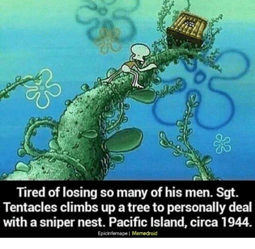 Nest, Tree, and Sniper: t)  Tired of losing so many of his men. Sgt.  Tentacles climbs up a tree to personally deal  with a sniper nest. Pacific Island, circa 1944.  Epicinfernape | Memedroid