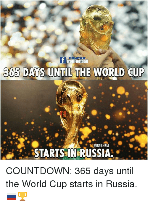 Countdown, Football, and Memes: t Troll Football  365 DAYS UNTIL THE WORLD CUP  #IBRAHIM  STARTSNINERUSSIA. COUNTDOWN: 365 days until the World Cup starts in Russia. 🇷🇺🏆