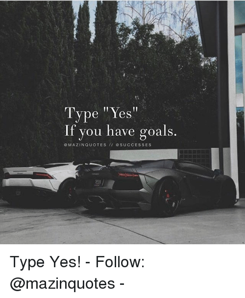 """Goals, Memes, and 🤖: t-  Type """"Yes""""  If you have goals  MAZINQUOTES II SUCCESSES Type Yes! - Follow: @mazinquotes -"""