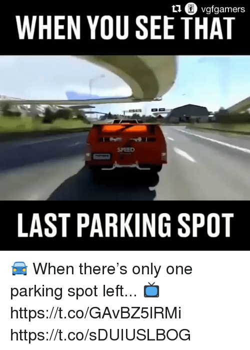 Video Games, Only One, and One: t1 vgfgamers  WHEN YOU SEE THAT  SFEED  LAST PARKING SPOT 🚘 When there's only one parking spot left...  📺 https://t.co/GAvBZ5lRMi https://t.co/sDUIUSLBOG