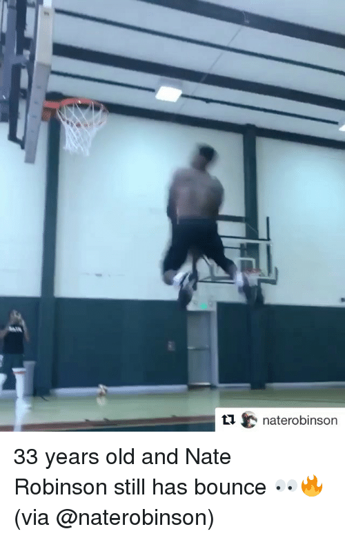 Sports, Nate Robinson, and Old: t1naterobinson 33 years old and Nate Robinson still has bounce 👀🔥 (via @naterobinson)