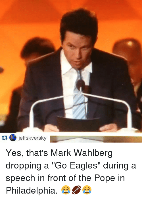 "Sports, Mark Wahlberg, and Eagle: ta ieffskversky L Yes, that's Mark Wahlberg dropping a ""Go Eagles"" during a speech in front of the Pope in Philadelphia. 😂🏈😂"