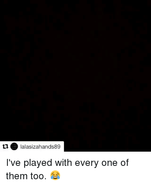 Lalasizahands89: ta lalasizahands89 I've played with every one of them too. 😂