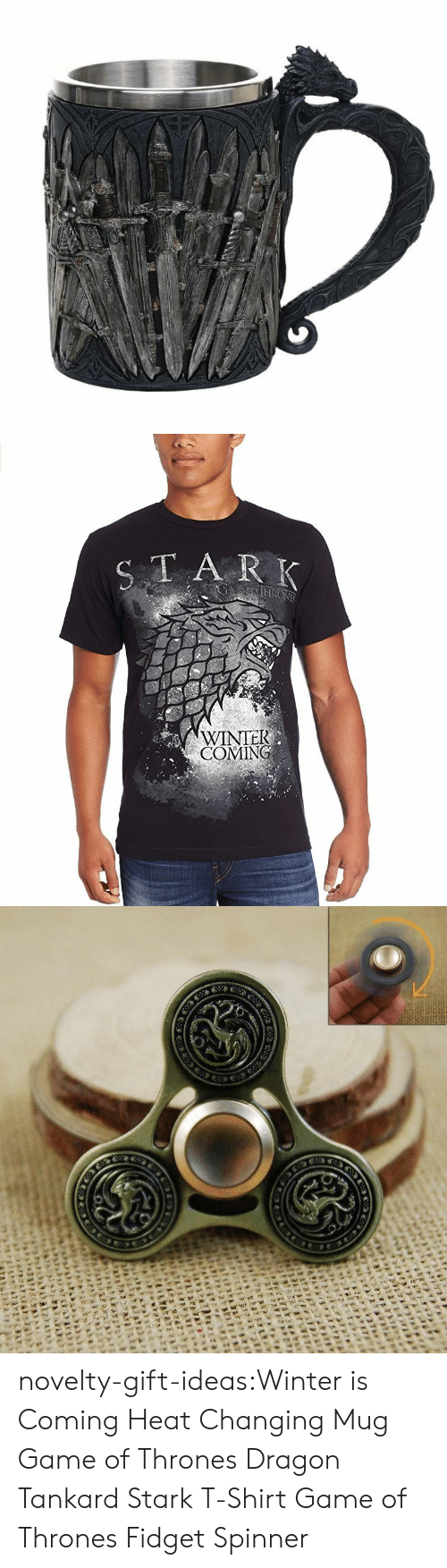 winter is coming: TA R K  WINTEK  COMING novelty-gift-ideas:Winter is Coming Heat Changing Mug  Game of Thrones Dragon Tankard    Stark T-ShirtGame of Thrones Fidget Spinner