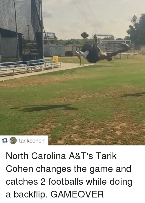 Sports, The Game, and Game: ta tarikcohen North Carolina A&T's Tarik Cohen changes the game and catches 2 footballs while doing a backflip. GAMEOVER