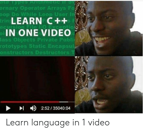 static: ta TypesANt eicR S  ernary Operator Arrays Fo  Dop Do While Loop User in  trin LEARN C++  oIN ONE VIDEO  ecursion File 1O Exception  lass Objects Private Publica  rototypes Static Encapsul  onstructors Destructors T  2:52/35040:04 Learn language in 1 video