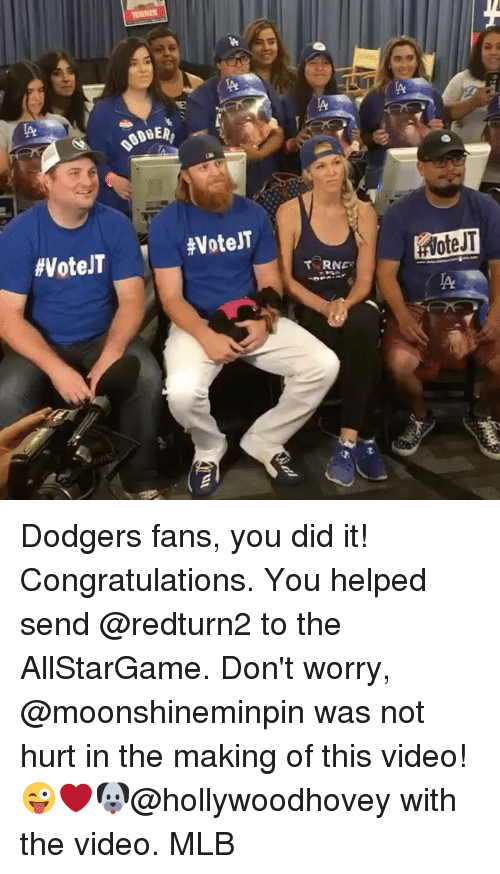 Dodgers, Memes, and Mlb: TA  Dodgers fans, you did it! Congratulations. You helped send @redturn2 to the AllStarGame. Don't worry, @moonshineminpin was not hurt in the making of this video! 😜❤️🐶@hollywoodhovey with the video. MLB