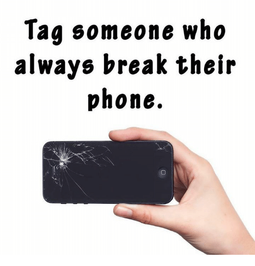 Memes, Phone, and Break: Taa someone who  always break their  phone.