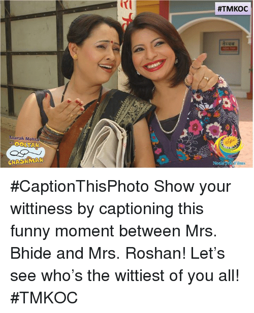 Funny Moment: Taarak Mehta  CHASHMAH  #TMKOC  Neel Films #CaptionThisPhoto Show your wittiness by captioning this funny moment between Mrs. Bhide and Mrs. Roshan!  Let's see who's the wittiest of you all! #TMKOC