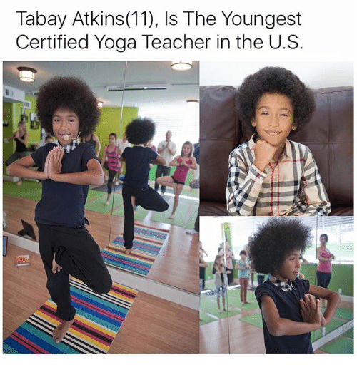 Memes, Teacher, and Yoga: Tabay Atkins (11), Is The Youngest  Certified Yoga Teacher in the U.S.