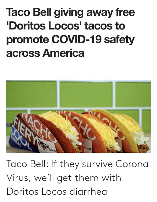 Diarrhea: Taco Bell: If they survive Corona Virus, we'll get them with Doritos Locos diarrhea