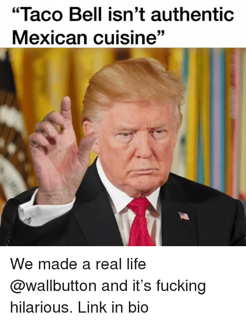 "Fucking, Life, and Taco Bell: ""Taco Bell isn't authentic  Mexican cuisine"" We made a real life @wallbutton and it's fucking hilarious. Link in bio"
