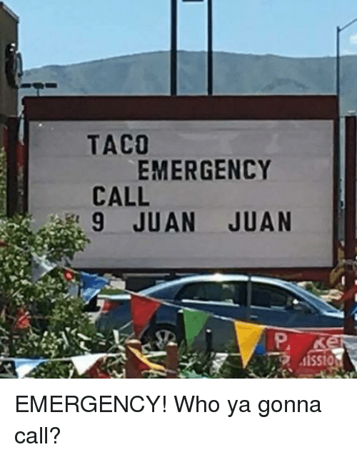 Funny Signs: TACO  EMERGENCY  CALL  9 JUAN JUAN EMERGENCY! Who ya gonna call?