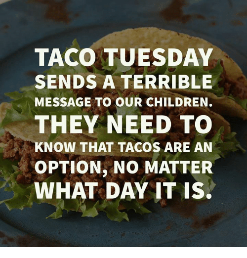 taco-tuesday-sends-a-terrible-message-to-our-children-they-3501673.png