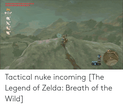 Incoming: Tactical nuke incoming [The Legend of Zelda: Breath of the Wild]