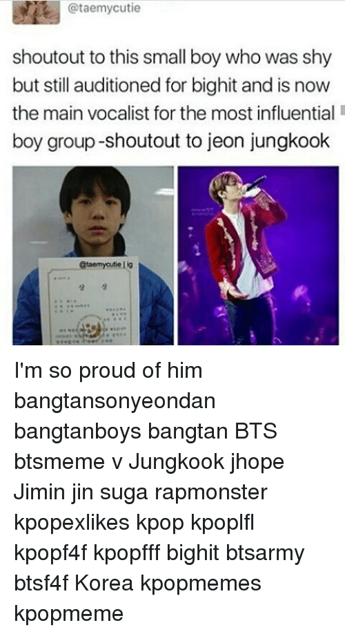 Memes, Proud, and Bts: @taemy cutie  shoutout to this small boy who was shy  but still auditioned for bighit and is now  the main vocalist for the most influential  boy group-shoutout to jeon jungkook  @taemyatie Lig I'm so proud of him bangtansonyeondan bangtanboys bangtan BTS btsmeme v Jungkook jhope Jimin jin suga rapmonster kpopexlikes kpop kpoplfl kpopf4f kpopfff bighit btsarmy btsf4f Korea kpopmemes kpopmeme