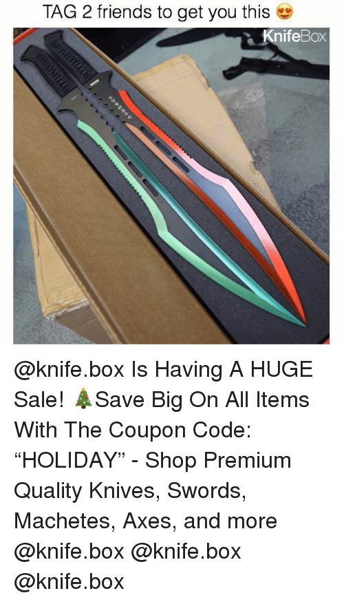 """Friends, Memes, and 🤖: TAG 2 friends to get you this  nifeBox @knife.box Is Having A HUGE Sale! 🎄Save Big On All Items With The Coupon Code: """"HOLIDAY"""" - Shop Premium Quality Knives, Swords, Machetes, Axes, and more @knife.box @knife.box @knife.box"""