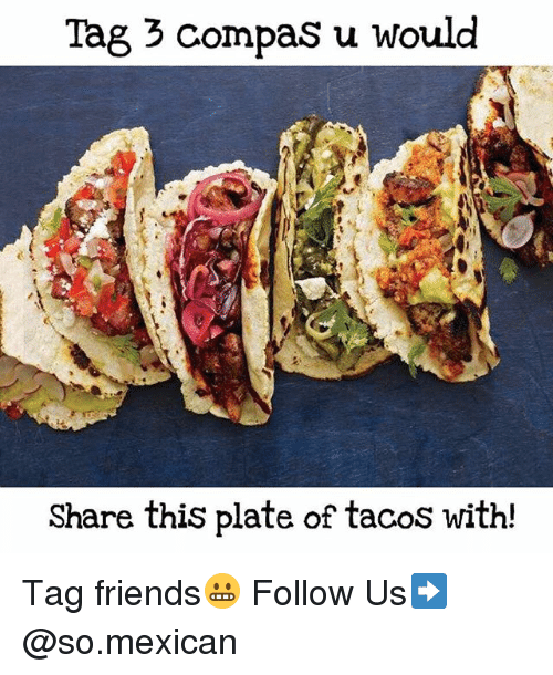 plated: Tag 3 compas u would  Share this plate of tacos with Tag friends😬 Follow Us➡️ @so.mexican
