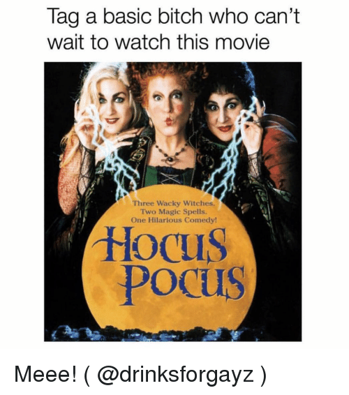 Meee: Tag a basic bitch who can't  wait to watch this movie  zY  合  Three Wacky Witches.  Two Magic Spells.  One Hilarious Comedy  Hocu  Pocus Meee! ( @drinksforgayz )