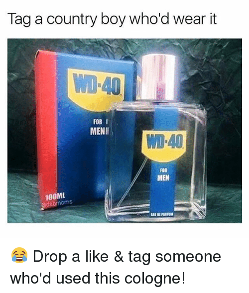 Country Boy, Memes, and Tag Someone: Tag a country boy who'd wear it  WO-40  FOR I  MENE  WI-40  FOR  MEN  100ML  edabmoms 😂 Drop a like & tag someone who'd used this cologne!