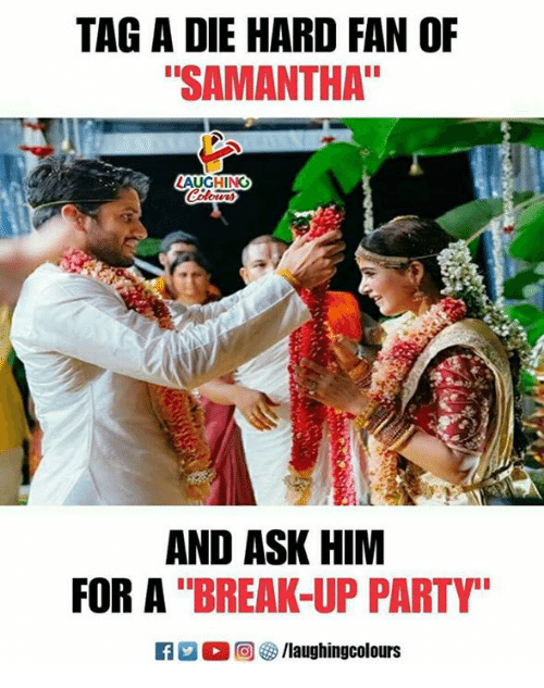 """Party, Break, and Indianpeoplefacebook: TAG A DIE HARD FAN OF  """"SAMANTHA""""  AUGHING  AND ASK HIM  FOR A """"BREAK-UP PARTY"""""""
