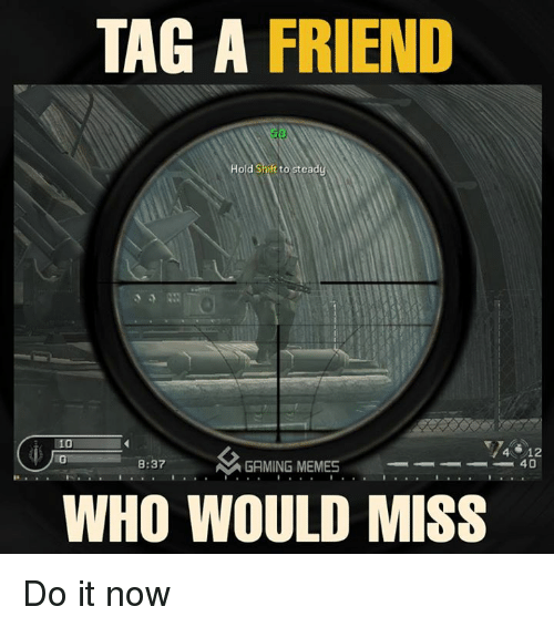 Friends, Meme, and Memes: TAG A FRIEND  4 12  8:37  AN GAMING MEMES  WHO WOULD MISS Do it now