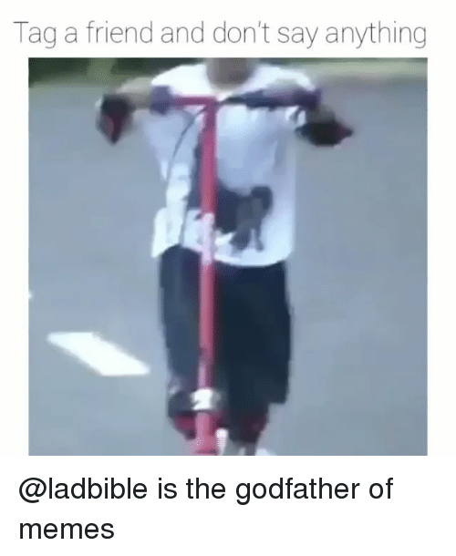 The Godfather: Tag a friend and don't say anything @ladbible is the godfather of memes