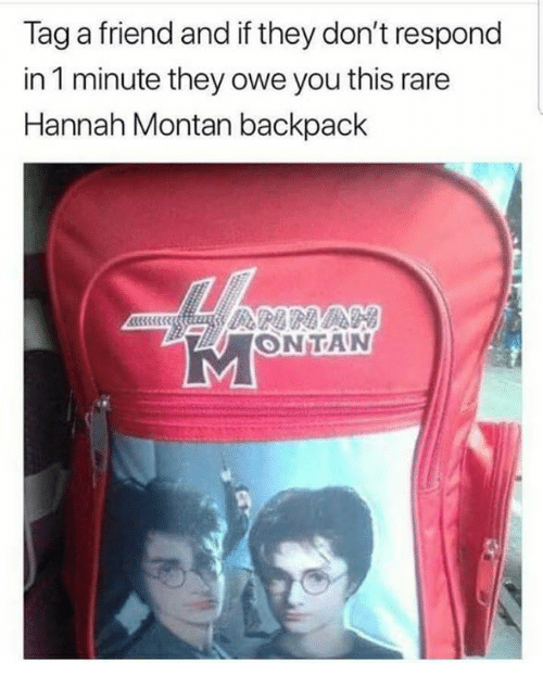 Rare, Friend, and They: Tag a friend and if they don't respond  in 1 minute they owe you this rare  Hannah Montan backpack  MONTAN