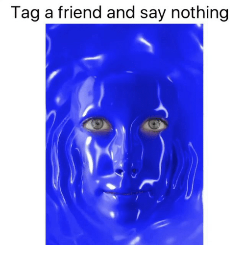 Memes, 🤖, and Friend: Tag a friend and say nothing