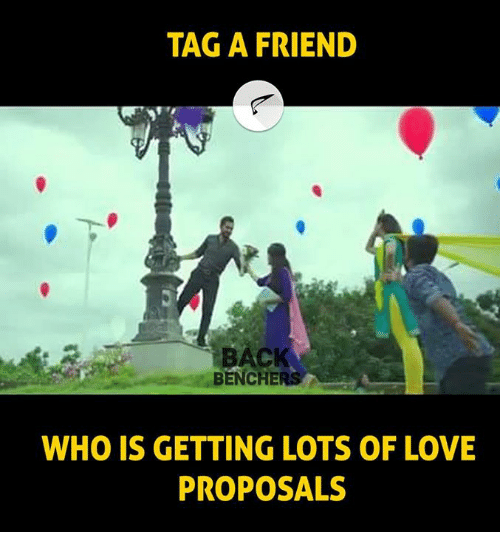 Love, Memes, and 🤖: TAG A FRIEND  BAC  BENCHER  WHO IS GETTING LOTS OF LOVE  PROPOSALS