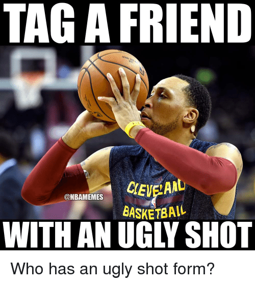 Basketball, Memes, and Ugly: TAG A FRIEND  CIEN  @NBAMEMES  BASKETBALL Who has an ugly shot form?