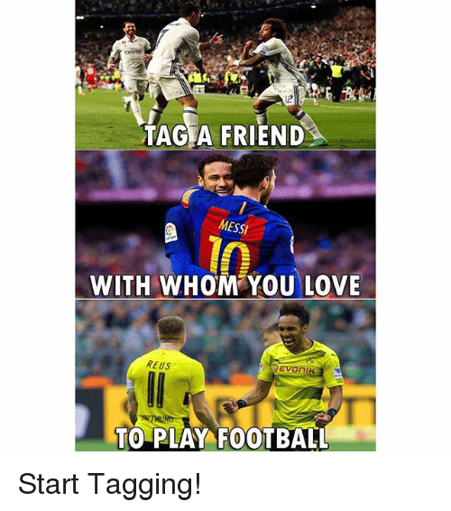 reus: TAG A FRIEND  MESSI  WITH WHOM YOU LOVE  REUS  TO PLAY FOOTBALL Start Tagging!
