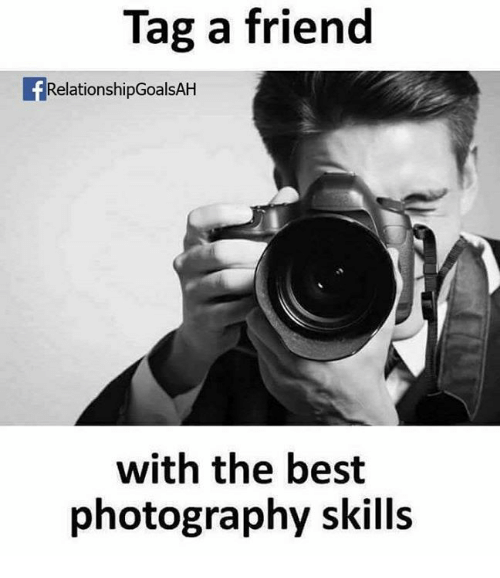 Memes, Best, and Photography: Tag a friend  RelationshipGoalsAH  with the best  photography skills