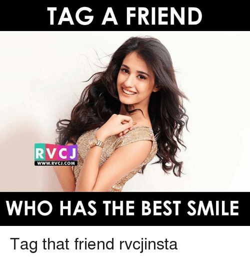 Memes, Best, and Smile: TAG A FRIEND  RVCJ  WWW RVCJ.COM  WHO HAS THE BEST SMILE Tag that friend rvcjinsta
