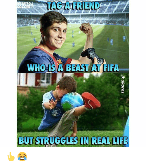 Fifa, Life, and Memes: TAG A FRIEND  SOCCER  WHO IS A BEAST AT FIFA  BUT STRUGGLES IN REAL LIFE 👆😂