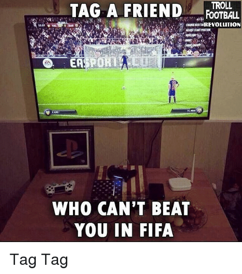 Fifa, Memes, and Troll: TAG A FRIEND TBL  TROLL  ER  WHO CAN'T BEAT  YOU IN FIFA Tag Tag