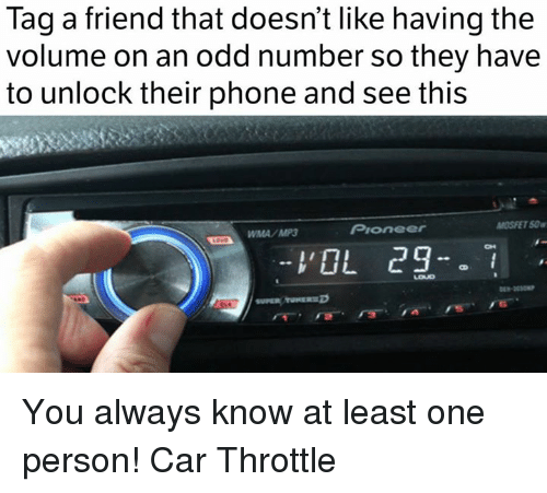 Cars, Friends, and Phone: Tag a friend that doesn't like having the  volume on an odd number so they have  to unlock their phone and see this  Pioneer  WMA MP3  L 29 You always know at least one person! Car Throttle