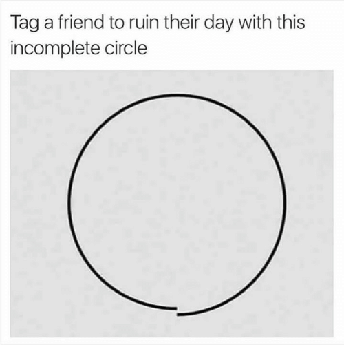 Funny: Tag a friend to ruin their day with this  incomplete circle