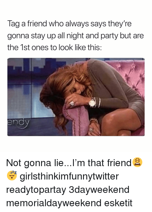 Stay Up All Night: Tag a friend who always says they're  gonna stay up all night and party but are  the 1st ones to look like this Not gonna lie...I'm that friend😩😴 girlsthinkimfunnytwitter readytopartay 3dayweekend memorialdayweekend esketit