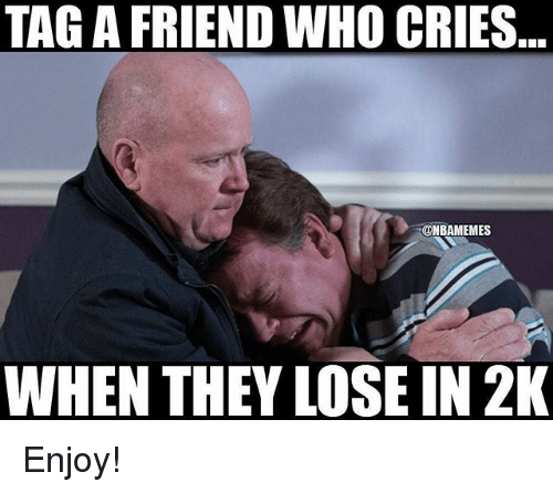 Nba, Who, and Friend: TAG A FRIEND WHO CRIES  @NBAMEMES  WHEN THEY LOSE IN 2K Enjoy!