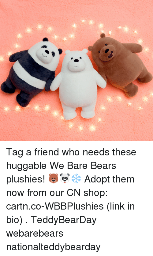 Memes, Bears, and Link: Tag a friend who needs these huggable We Bare Bears plushies! 🐻🐼❄ Adopt them now from our CN shop: cartn.co-WBBPlushies (link in bio) . TeddyBearDay webarebears nationalteddybearday